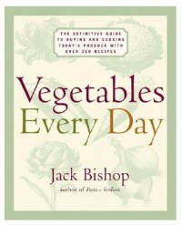 Vegetables Every Day: The Definitive Guide to Buying and Cooking Today's Produce, with Over 350 Recipes - Jack Bishop