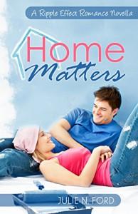Home Matters (A Ripple Effect Romance Novella Book 1) - Julie N. Ford