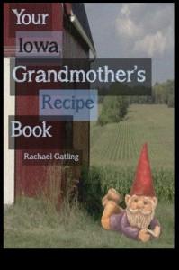 Your Iowa Grandmother's Recipe Book - Rachael Gatling