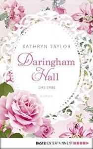 Daringham Hall - Das Erbe: Roman - Kathryn Taylor