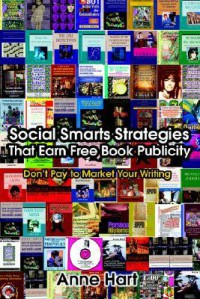 Social Smarts Strategies That Earn Free Book Publicity: Don't Pay to Market Your Writing - Anne Hart