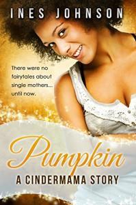 Pumpkin: a Cindermama Story - Ines Johnson