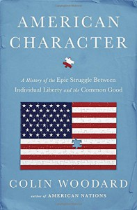 American Character: A History of the Epic Struggle Between Individual Liberty and the Common Good - Colin Woodard