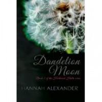 Dandelion Moon - Hannah Alexander