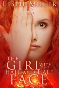The Girl With the Half and Half Face - Leslie      Miller