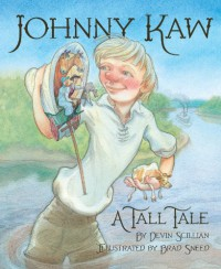 The Tall Tale of Johnny Kaw - Devin Scillian, Brad Sneed