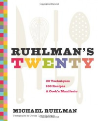 Ruhlman's Twenty: The Ideas and Techniques that Will Make You a Better Cook - Michael Ruhlman, Donna Turner Ruhlman