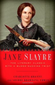 Jane Slayre: The Literary Classic with a Blood-Sucking Twist - Sherri Browning Erwin