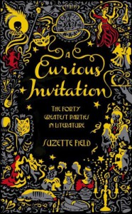 A Curious Invitation: The Forty Greatest Parties in Fiction - Suzette Field