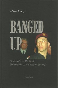 Banged Up: Survival as a Political Prisoner in 21st Century Europe - David Irving