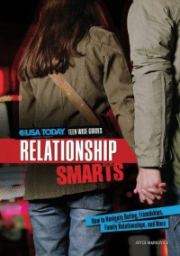 Relationship Smarts: How to Navigate Dating, Friendships, Family Relationships, and More - Joyce Markovics