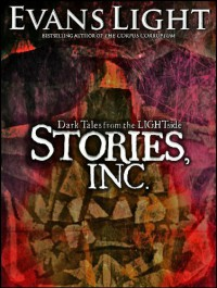 Stories, Inc. (A Collection of Dark Tales) - Evans Light
