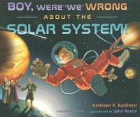 Boy, Were We Wrong About the Solar System! - Kathleen V. Kudlinski, John Rocco