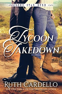 Tycoon Takedown (Lone Star Burn Book 2) - Ruth Cardello