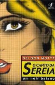 O Canto da Sereia- um noir baiano - Nelson Motta