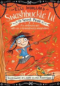 The Secret Pirate (Swashbuckle Lil: The Secret Pirate) - Elli Woollard, Laura Ellen Anderson