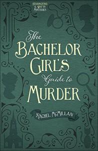 The Bachelor Girl's Guide to Murder (Herringford and Watts Mysteries) - Rachel McMillan