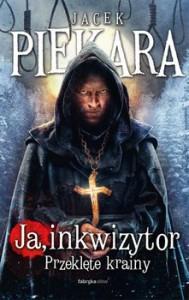Ja, Inkwizytor. Przeklęte krainy - Jacek Piekara