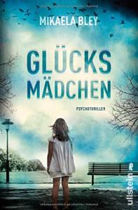 Glücksmädchen: Psychothriller - Mikaela Bley, Katrin Frey