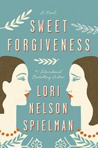 Sweet Forgiveness: A Novel - Lori Nelson Spielman