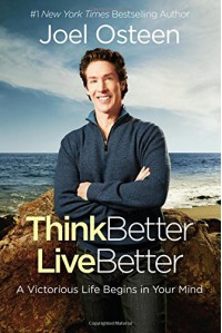Think Better, Live Better: A Victorious Life Begins in Your Mind - Joel Osteen