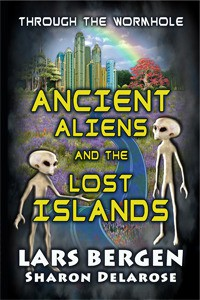 Ancient Aliens and the Lost Islands: Through the Wormhole - Lars Bergen, Sharon Delarose