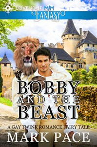 Bobby and the Beast (A Gay Twink Romance Fairy Tale) - Mark Pace, Matthew W. Grant
