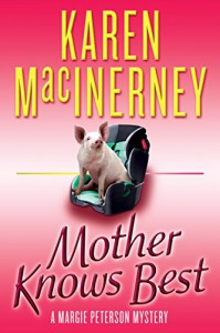 Mother Knows Best (A Margie Peterson Mystery) - Karen MacInerney
