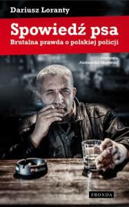 Spowiedź psa. Brutalna prawda o polskiej policji - Dariusz Loranty