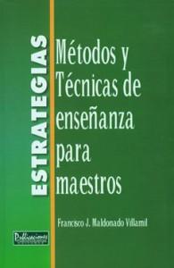 Estrategias: Métodos y Técnicas de Enseñanza para Maestros - Francisco J. Maldonado Villamil