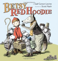 Betsy Red Hoodie - Gail Carson Levine, Scott Nash