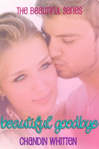 Beautiful Goodbye (Beautiful Series, #1) - Chandin Whitten