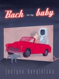 Bach for my baby - Justyna Bargielska