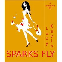 "Sparks Fly (A romance novella about the ""magic"" of falling in love) - Lucy Kevin"