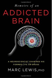 Memoirs of an Addicted Brain: A Neuroscientist Examines his Former Life on Drugs - Marc Lewis