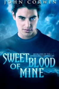 Sweet Blood of Mine: Book One of the Overworld Chronicles (Volume 1) - John Corwin