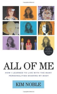 All of Me: How I Learned to Live with the Many Personalities Sharing My Body - Kim  Noble