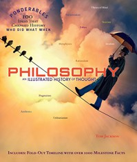 Philosophy: An Illustrated History of Thought  (Ponderables 100 Ideas That Changed History Who Did What When) - Tom Jackson