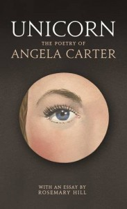 Unicorn: The Poetry of Angela Carter - Angela Carter, Rosemary Hill