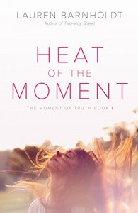 Heat of the Moment (The Moment of Truth) - Lauren Barnholdt