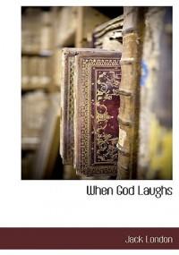 When God Laughs - Jack London