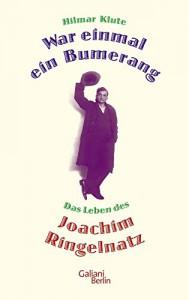 War einmal ein Bumerang: Das Leben des Joachim Ringelnatz - Hilmar Klute