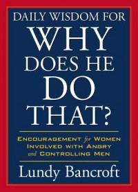 Daily Wisdom for Why Does He Do That? - Lundy Bancroft