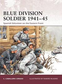 Blue Division Soldier 1941–45: Spanish Volunteer on the Eastern Front - Ramiro Bujeiro, Carlos Caballero Jurado