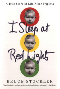 I Sleep at Red Lights: A True Story of Life After Triplets - Bruce Stockler