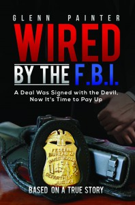 A Deal Was Signed with the Devil, Now It's Time to Pay Up (Wired by the FBI) - Glenn Painter