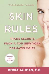 Skin Rules: Trade Secrets from a Top New York Dermatologist - Debra Jaliman