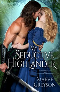 My Seductive Highlander: A Highland Hearts Novel - Maeve Greyson