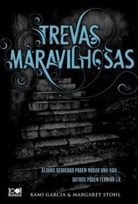 Trevas Maravilhosas - Kami Garcia, Margaret Stohl