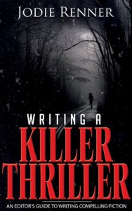 Writing a Killer Thriller - An Editor's Guide to Writing Compelling Fiction - Jodie Renner